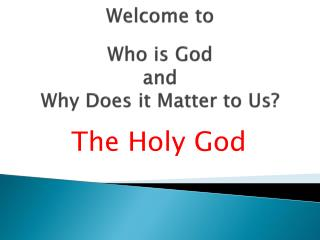 Welcome to Who is God and  Why Does it Matter to Us?
