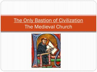 The Only Bastion of Civilization The Medieval Church