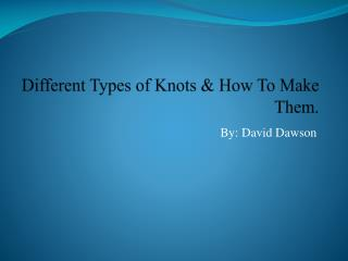 Different Types of Knots & How To Make Them.