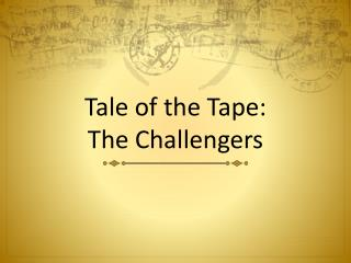 Tale of the  Tape: The Challengers