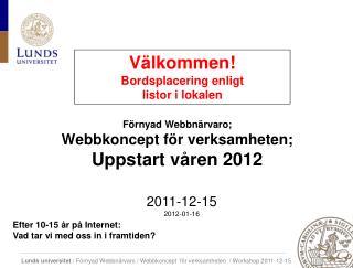 Förnyad Webbnärvaro; Webbkoncept  för verksamheten; Uppstart våren 2012