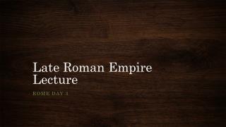 Late Roman Empire Lecture