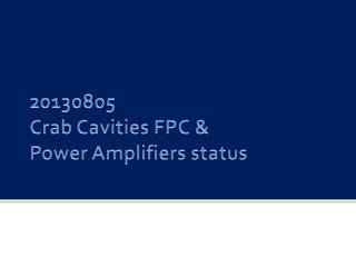 20130805 Crab Cavities FPC & Power Amplifiers status