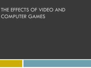 The effects of video and computer games