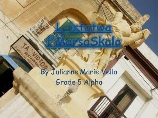 By Julianne Marie Vella Grade 5 Alpha
