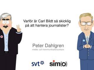 Varför är Carl Bildt så skicklig på att hantera journalister?