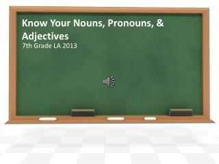 Know Your Nouns, Pronouns, & Adjectives