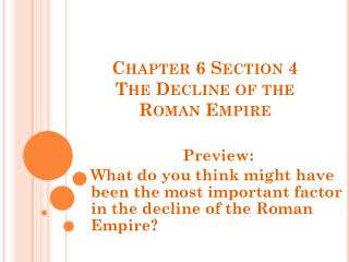 Chapter 6 Section 4 The Decline of the Roman Empire