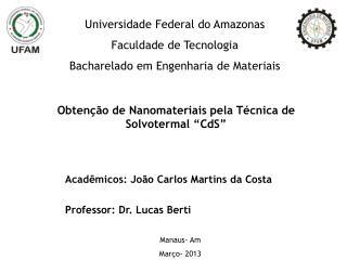 """Obtenção de Nanomateriais pela Técnica de Solvotermal """"CdS"""""""