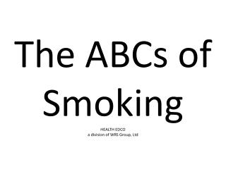 The ABCs of Smoking HEALTH EDCO a division of WRS Group, Ltd