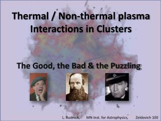 Thermal / Non-thermal plasma Interactions in Clusters