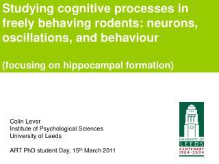 Colin Lever Institute of Psychological Sciences University of  Leeds
