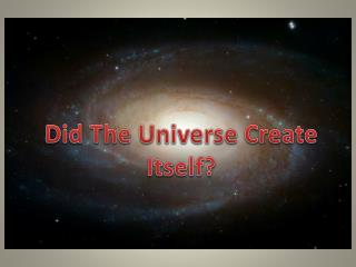 Did The Universe Create Itself?