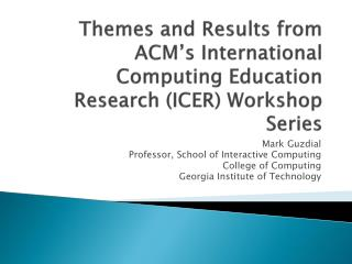 Themes and Results from ACM's International Computing Education Research (ICER) Workshop Series