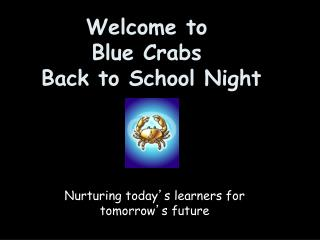 Welcome to Blue Crabs  Back to School Night