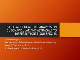 USE OF MORPHOMETRIC ANALYSIS ON CUBONAVICULAR AND ASTRAGALI TO DIFFERENTIATE BISON SPECIES