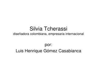 Silvia Tcherassi dise adora colombiana, empresaria internacional