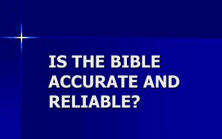IS THE BIBLE ACCURATE AND RELIABLE?