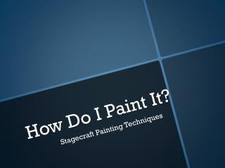 How Do I Paint It?
