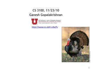 CS 3100, 11 / 23/ 10 Ganesh Gopalakrishnan