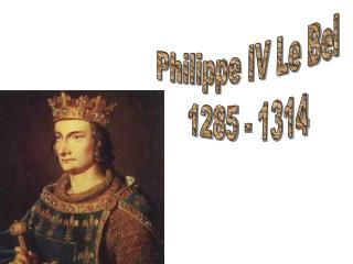 Philippe IV Le Bel 1285 - 1314