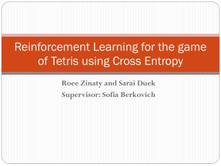 Reinforcement Learning for the  game  of Tetris using Cross Entropy