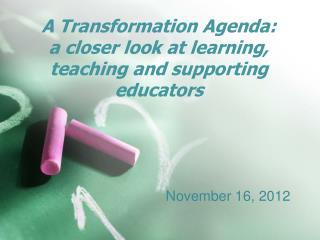 A Transformation Agenda:  a  closer  look at learning, teaching and supporting educators