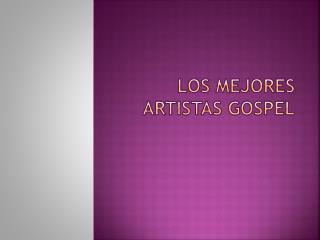 LOS MEJORES ARTISTAS GOSPEL