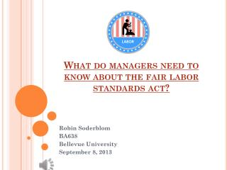What do managers need to know about the fair labor standards act?