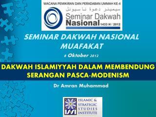 SEMINAR DAKWAH NASIONAL MUAFAKAT 8  Oktober  2012 Dr Amran Muhammad