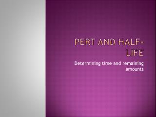 Pert and Half-life