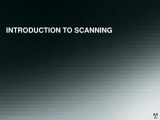 INTRODUCTION TO SCANNING