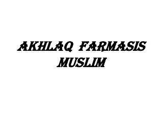 AKHLAQ   FARMASIS MUSLIM