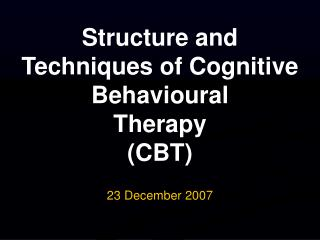 Structure and Techniques of Cognitive Behavioural Therapy CBT