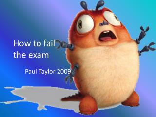 How to  fail  the  exam