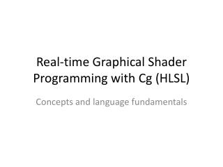 Real-time Graphical Shader  Programming with Cg (HLSL)