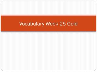 Vocabulary Week 25 Gold