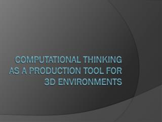 Computational Thinking as a Production Tool for 3D Environments
