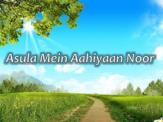 Asula  Mein  Aahiyaan Noor