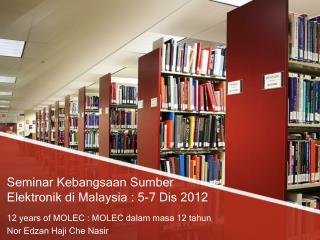 Seminar  Kebangsaan Sumber Elektronik di  Malaysia : 5-7  Dis  2012