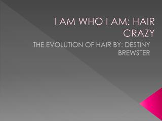 I AM WHO I AM: HAIR CRAZY