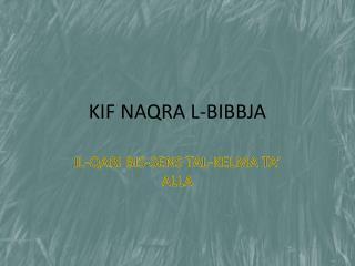 KIF NAQRA L-BIBBJA