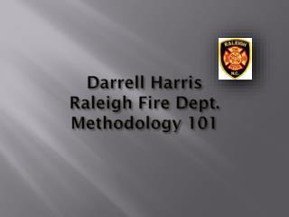 Darrell Harris Raleigh Fire Dept. Methodology 101