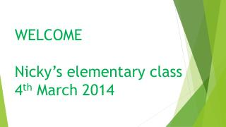 WELCOME Nicky's elementary class 4 th  March 2014