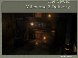 The  Sewer Milestone  3  Delivery