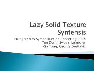 Lazy Solid Texture  Syntehsis