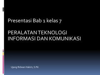 Presentasi Bab  1  kelas  7 PERALATAN TEKNOLOGI INFORMASI DAN KOMUNIKASI
