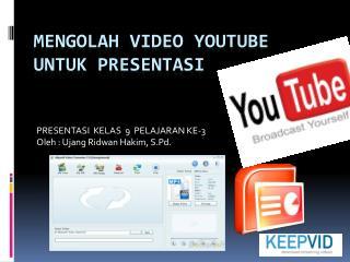 MENGOLAH VIDEO YOUTUBE  UNTUK PRESENTASI