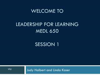 Welcome to Leadership for Learning MEDL 650 Session 1