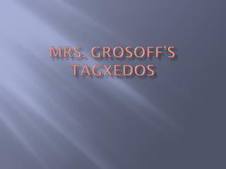 Mrs.  grosoff's Tagxedos